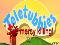 Teletubbies mercy killing!