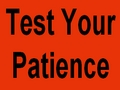 Test Your Patience